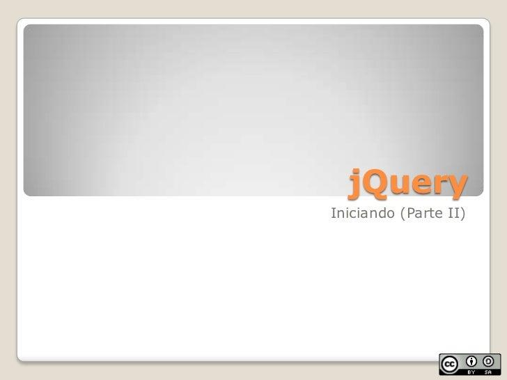 jQuery<br />Iniciando (Parte II)<br />