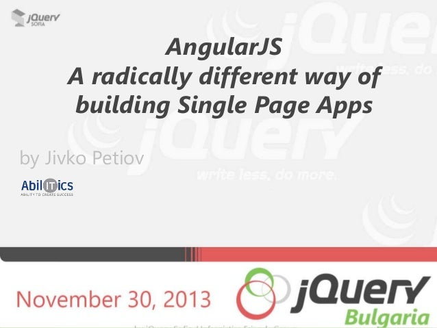 AngularJS A radically different way of building Single Page Apps by Jivko Petiov