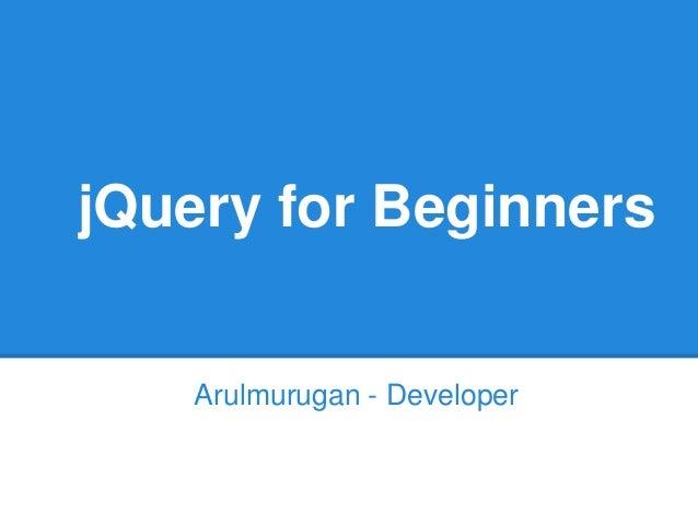 jQuery for Beginners    Arulmurugan - Developer