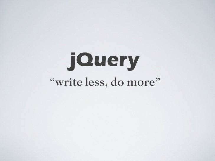 "jQuery <ul><li>"" write less, do more"" </li></ul>"