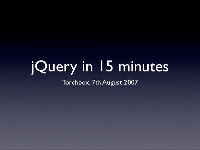 jQuery in 15 minutes    Torchbox, 7th August 2007