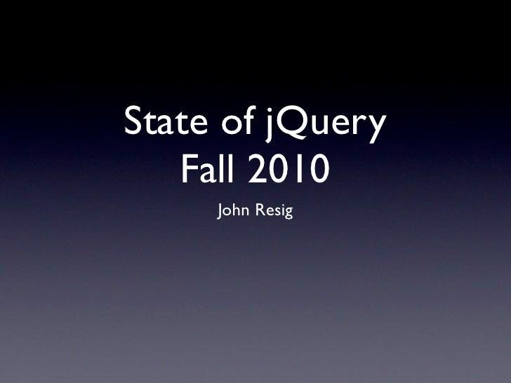 State of jQuery    Fall 2010      John Resig