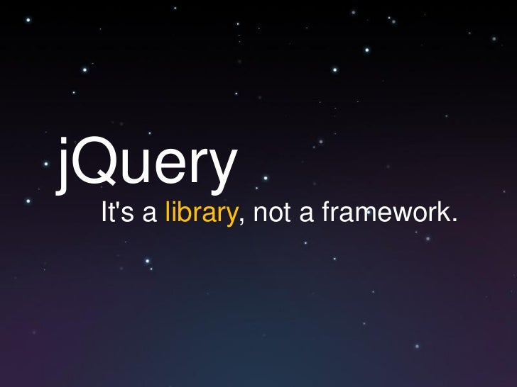 jQuery Its a library, not a framework.