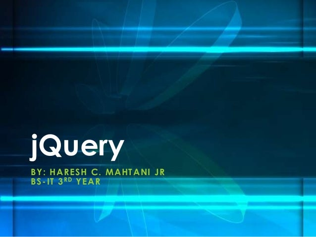 BY: HARESH C. MAHTANI JR BS-IT 3RD YEAR jQuery