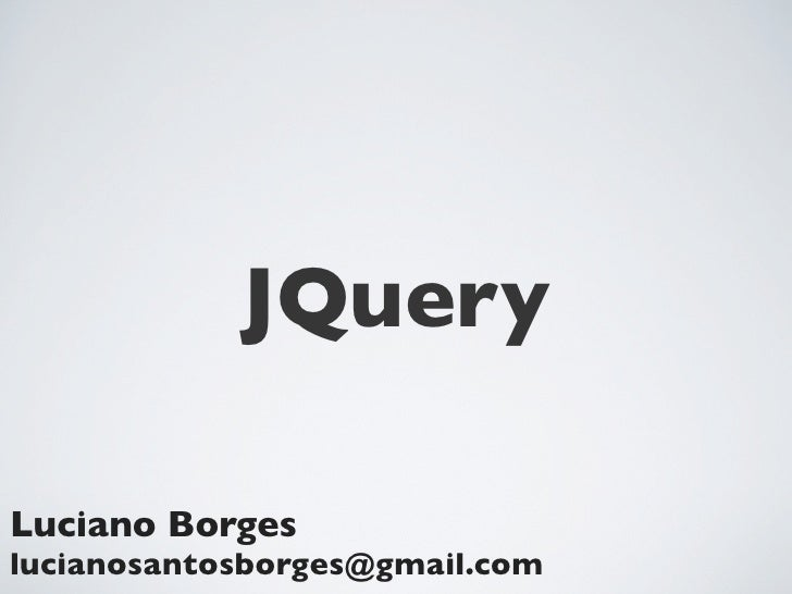 JQueryLuciano Borgeslucianosantosborges@gmail.com