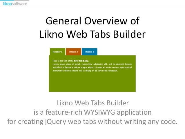 General Overview of Likno Web Tabs Builder  Likno Web Tabs Builder is a feature-rich WYSIWYG application for creating jQue...