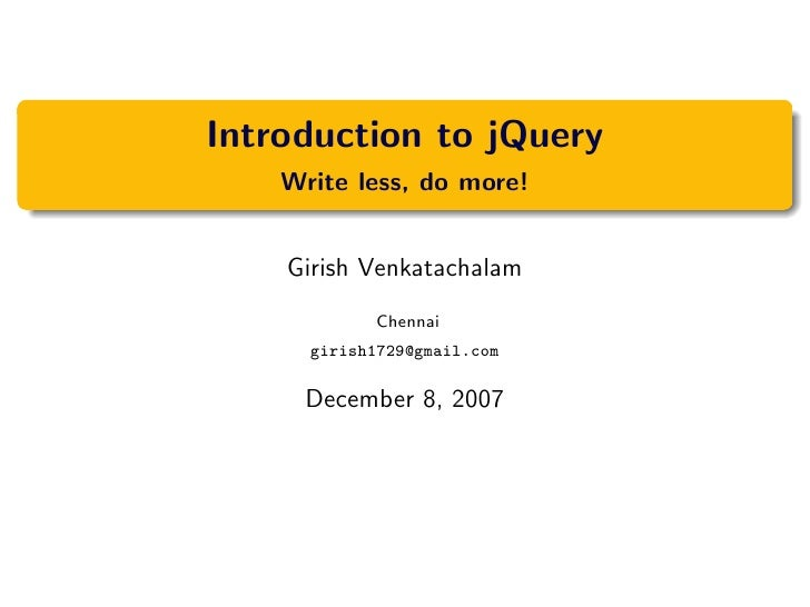 Introduction to jQuery     Write less, do more!       Girish Venkatachalam             Chennai       girish1729@gmail.com ...