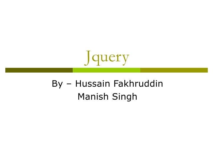 Jquery By – Hussain Fakhruddin Manish Singh