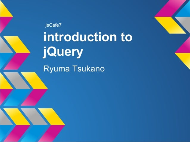 introduction to jQuery Ryuma Tsukano jsCafe7