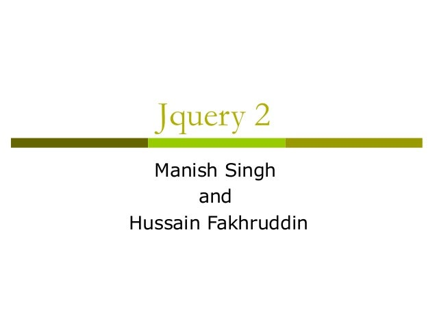 Jquery 2 Manish Singh and Hussain Fakhruddin