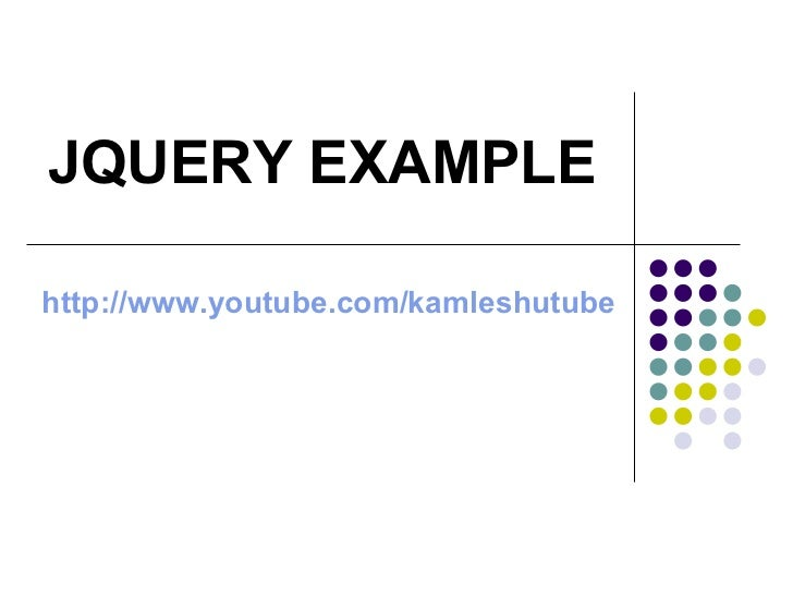 http://www.youtube.com/kamleshutube JQUERY EXAMPLE