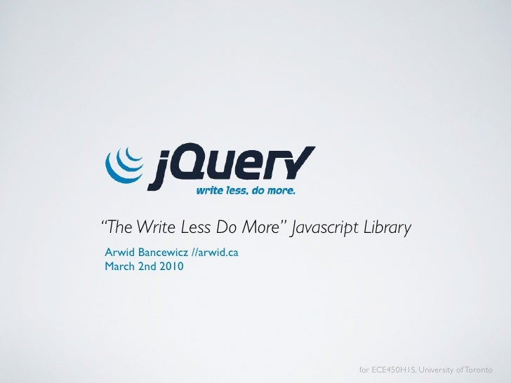 """The Write Less Do More"" Javascript Library Arwid Bancewicz //arwid.ca March 2nd 2010                                     ..."