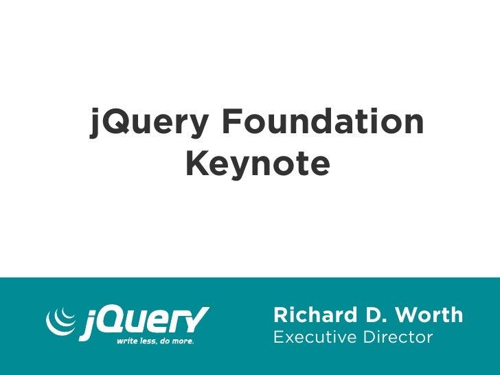 jQuery Foundation     Keynote         Richard D. Worth         Executive Director