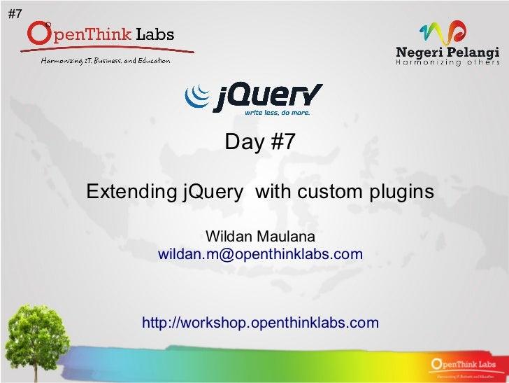 #7                     Day #7     Extending jQuery with custom plugins                   Wildan Maulana            wildan....