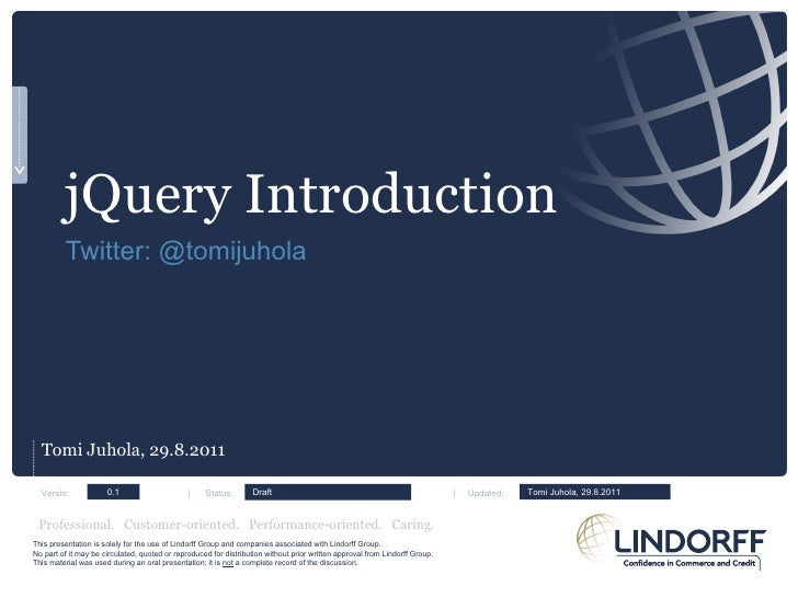 jQuery Introduction Twitter: @tomijuhola <ul><li>Tomi Juhola, 29.8.2011 </li></ul>Versio:  |  Status:      |  Updated: 0.1...