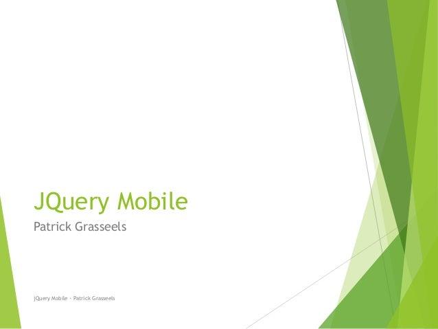 JQuery Mobile  Patrick Grasseels  jQuery Mobile - Patrick Grasseels