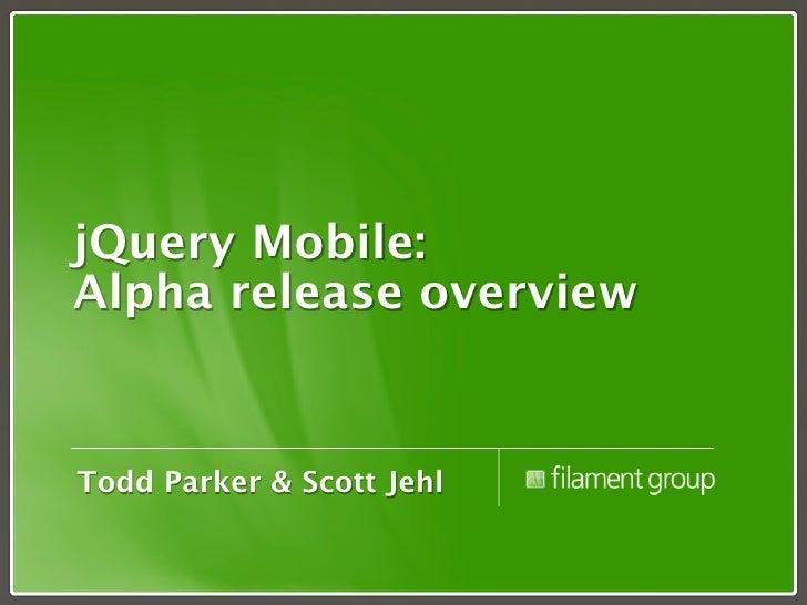 jQuery Mobile: Alpha release overview   Todd Parker & Scott Jehl