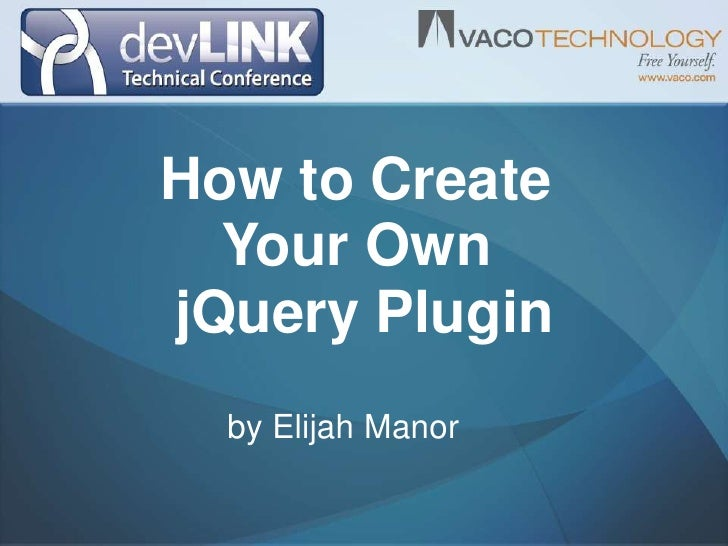 How to Create<br />Your Own<br />jQuery Plugin <br />by Elijah Manor<br />