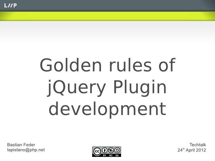 Golden rules of               jQuery Plugin               developmentBastian Feder                       Techtalklapistano...