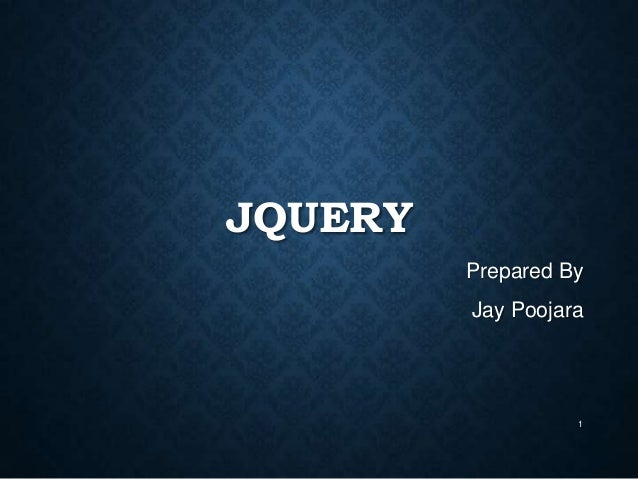JQUERY Prepared By  Jay Poojara  1