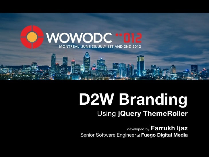 MONTREAL JUNE 30, JULY 1ST AND 2ND 2012         D2W Branding                  Using jQuery ThemeRoller                    ...
