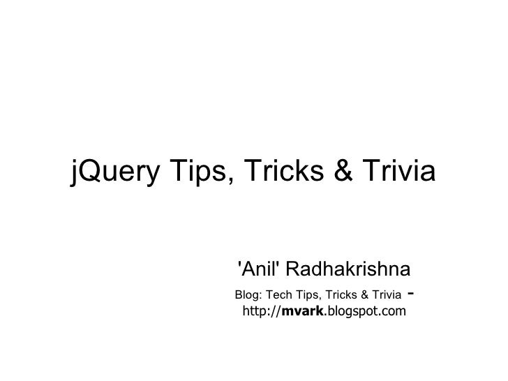 jQuery Tips, Tricks & Trivia 'Anil' Radhakrishna Blog: Tech Tips, Tricks & Trivia  -  http:// mvark .blogspot.com