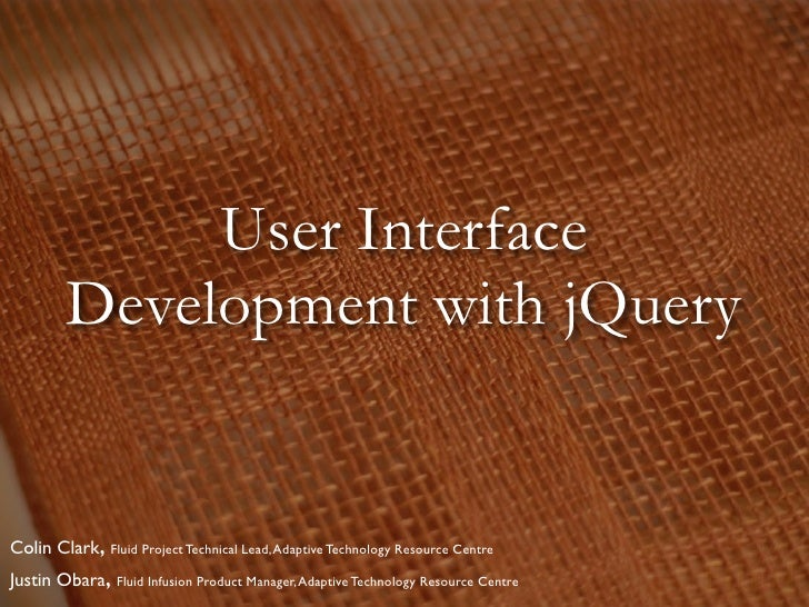 User Interface          Development with jQuery   Colin Clark, Fluid Project Technical Lead, Adaptive Technology Resource ...