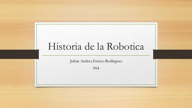 Historia de la Robotica Julian Andres Enciso Rodriguez 904