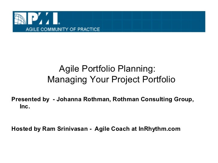 Agile Portfolio Planning:           Managing Your Project PortfolioPresented by - Johanna Rothman, Rothman Consulting Grou...