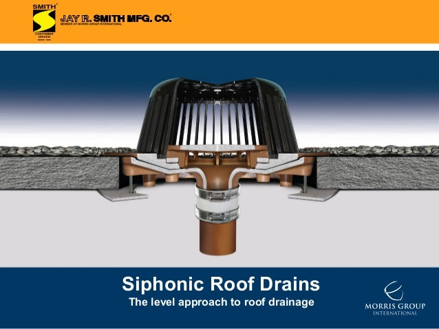 Siphonic Roof Drains The level approach to roof drainage