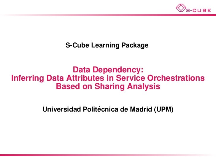 S-CUBE LP: Data Dependency: Inferring Data Attributes in Service Orchestrations Based on Sharing Analysis