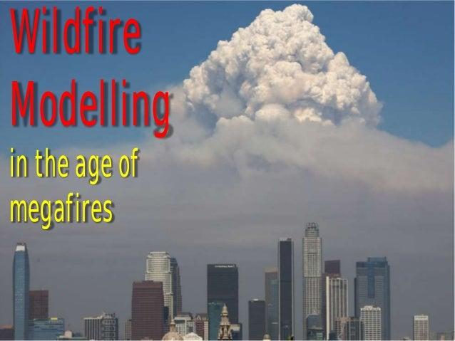 WildfireModellingin the age ofmegafires
