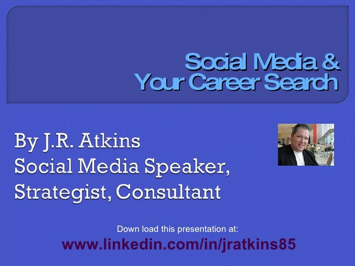 Social Media & Your Career Search Down load this presentation at:  www.linkedin.com/in/jratkins85