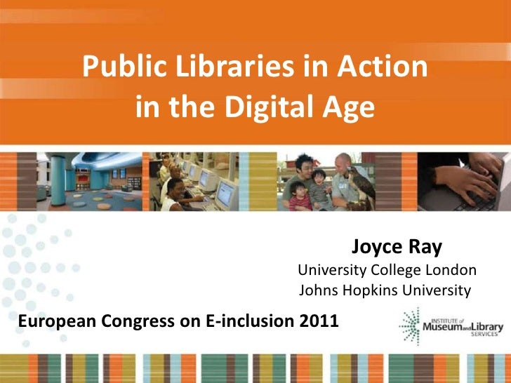 Public Libraries in Action<br />in the Digital Age<br />               Joyce Ray<br />               University College Lo...