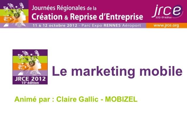 Le marketing mobileAnimé par : Claire Gallic - MOBIZEL