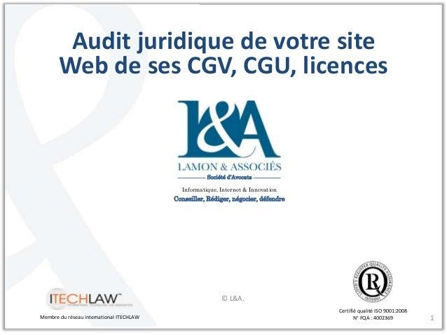 1  Audit juridique de votre site  Web de ses CGV, CGU, licences  Certifié qualité ISO 9001:2008  Société d'Avocats  Inform...