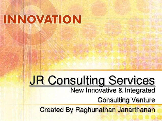 JR Consulting Services New Innovative & Integrated Consulting Venture Created By Raghunathan Janarthanan