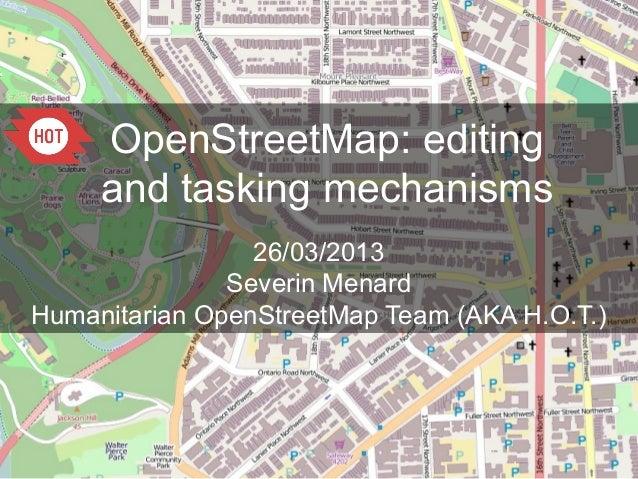 OpenStreetMap: editing     and tasking mechanisms                 26/03/2013               Severin MenardHumanitarian Open...