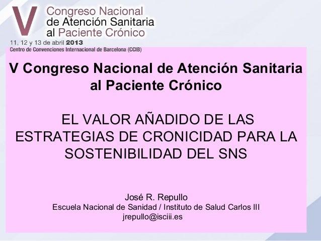 V Congreso Nacional de Atención Sanitaria          al Paciente Crónico     EL VALOR AÑADIDO DE LASESTRATEGIAS DE CRONICIDA...