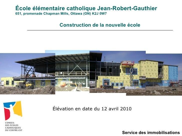 École élémentaire catholique Jean-Robert-Gauthier 651, promenade Chapman Mills, Ottawa (ON) K2J 0W7 Service des immobilisa...