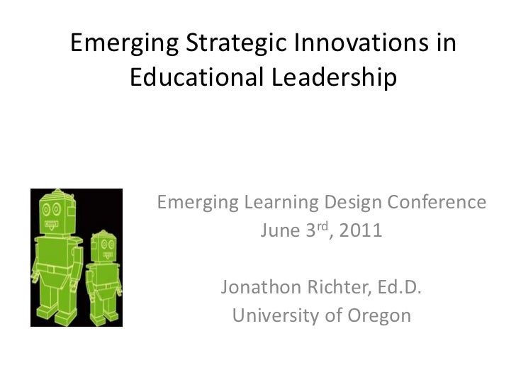 Emerging Strategic Innovations in Educational Leadership<br />Emerging Learning Design Conference<br />June 3rd, 2011<br /...