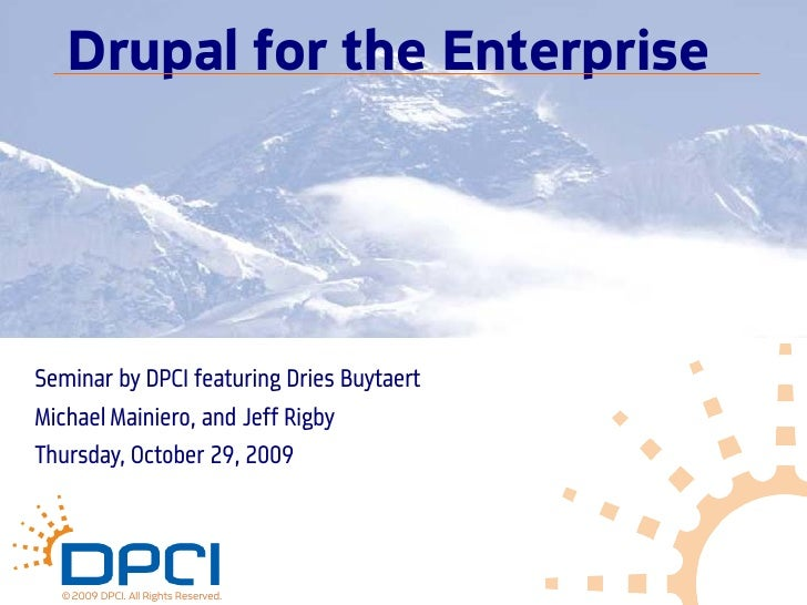 Drupal for the Enterprise     Seminar by DPCI featuring Dries Buytaert Michael Mainiero, and Jeff Rigby Thursday, October ...