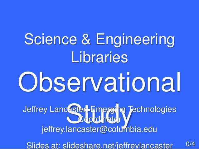 Science & EngineeringLibrariesObservationalStudy0/4Jeffrey Lancaster, Emerging TechnologiesCoordinatorjeffrey.lancaster@co...