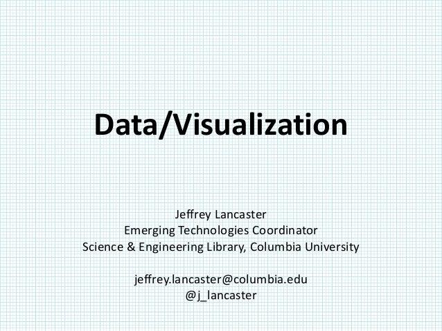 Data/Visualization                Jeffrey Lancaster       Emerging Technologies CoordinatorScience & Engineering Library, ...