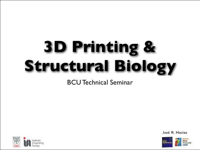 Jrmacias 20130425 technical_seminar_3d_printing_structuralbiology