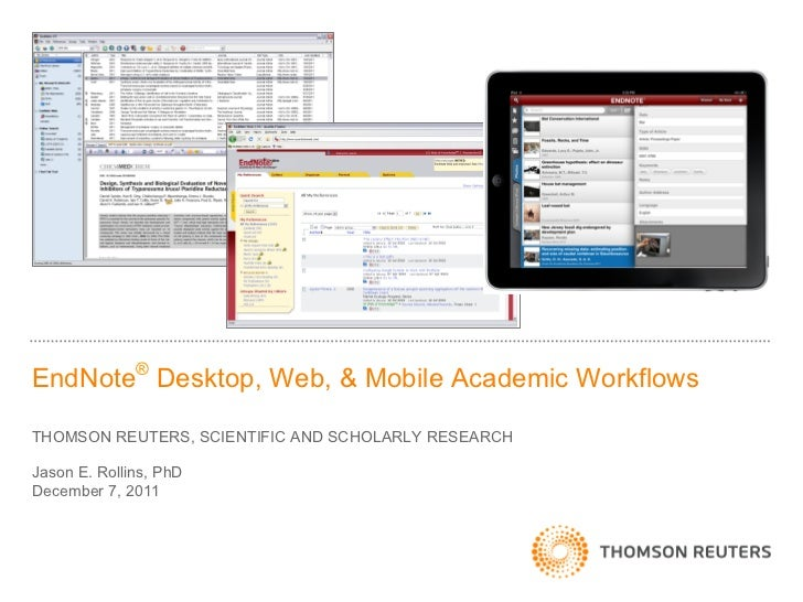 EndNote® Desktop, Web, & Mobile Academic WorkflowsTHOMSON REUTERS, SCIENTIFIC AND SCHOLARLY RESEARCHJason E. Rollins, PhDD...