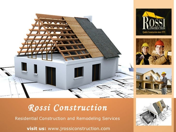 Rossi ConstructionResidential Construction and Remodeling Services     visit us: www.jrossiconstruction.com