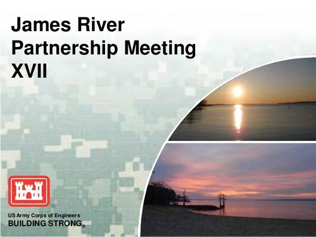 US Army Corps of EngineersBUILDING STRONG®James RiverPartnership MeetingXVII