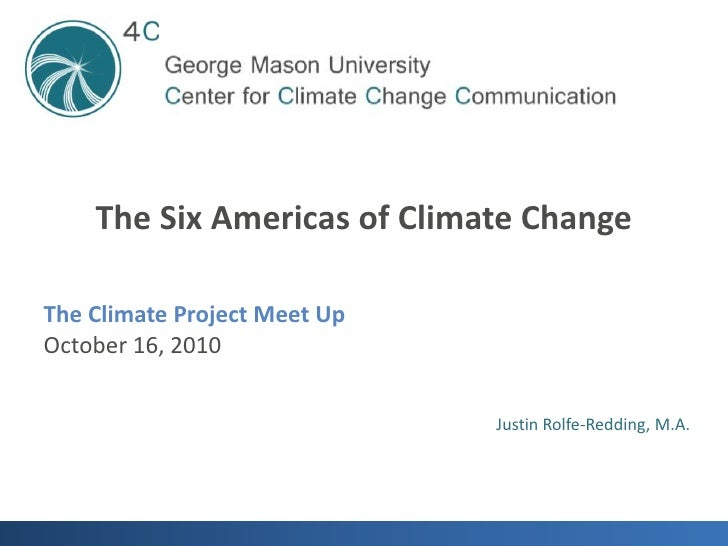 The Six Americas of Climate Change<br />The Climate Project Meet Up<br />October 16, 2010<br />Justin Rolfe-Redding, M.A.<...