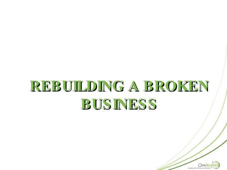 REBUILDING A BROKEN BUSINESS